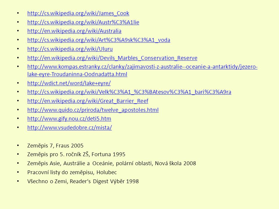 http://cs.wikipedia.org/wiki/James_Cook http://cs.wikipedia.org/wiki/Austr%C3%A1lie. http://en.wikipedia.org/wiki/Australia.