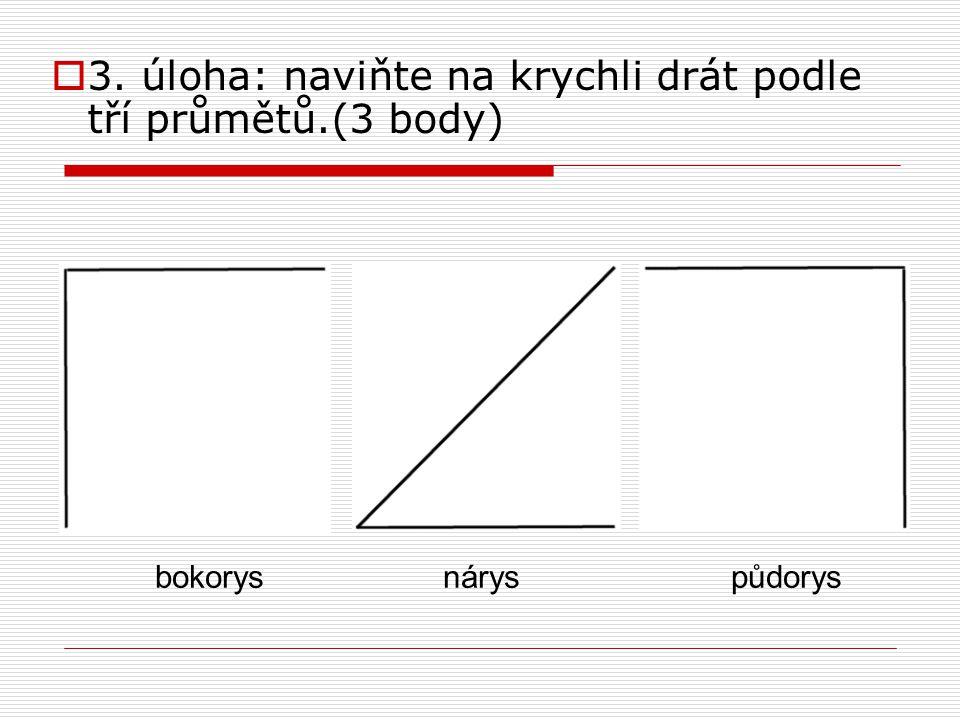 3. úloha: naviňte na krychli drát podle tří průmětů.(3 body)