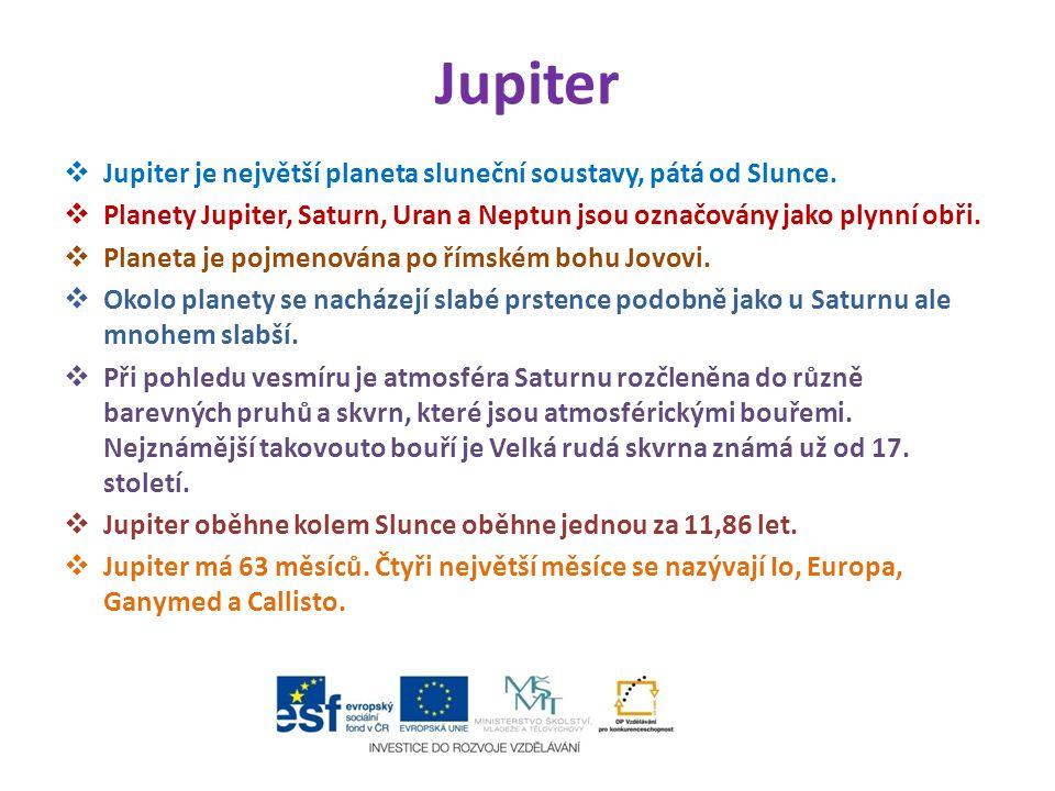 Jupiter Jupiter je největší planeta sluneční soustavy, pátá od Slunce.