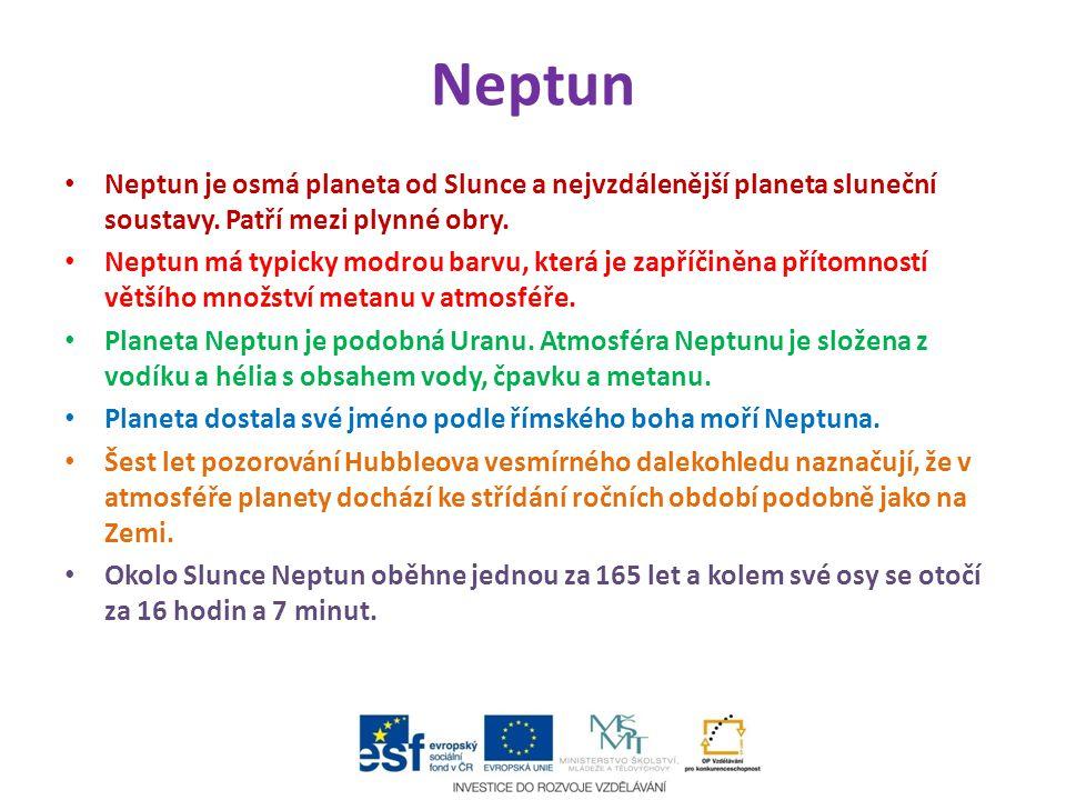 Neptun Neptun je osmá planeta od Slunce a nejvzdálenější planeta sluneční soustavy. Patří mezi plynné obry.