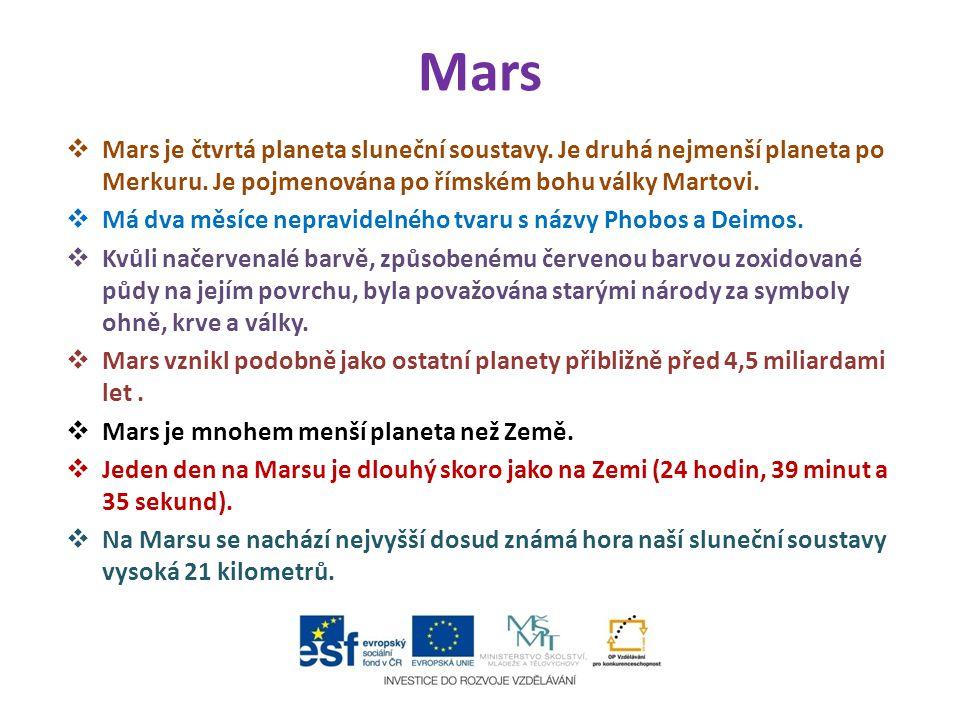 Mars Mars je čtvrtá planeta sluneční soustavy. Je druhá nejmenší planeta po Merkuru. Je pojmenována po římském bohu války Martovi.