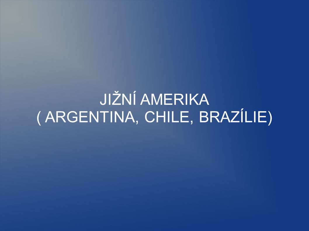 ( ARGENTINA, CHILE, BRAZÍLIE)