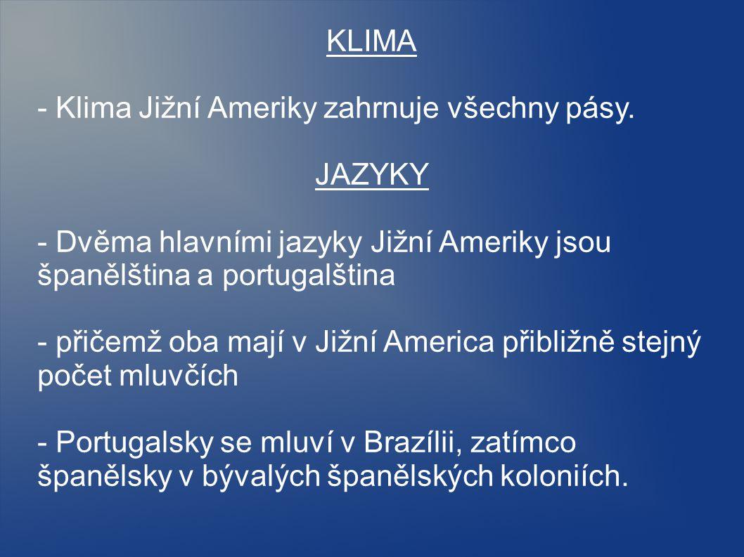 KLIMA - Klima Jižní Ameriky zahrnuje všechny pásy. JAZYKY. - Dvěma hlavními jazyky Jižní Ameriky jsou španělština a portugalština.