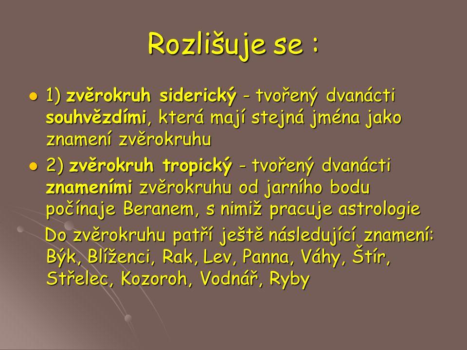 Rozlišuje se : 1) zvěrokruh siderický - tvořený dvanácti souhvězdími, která mají stejná jména jako znamení zvěrokruhu.