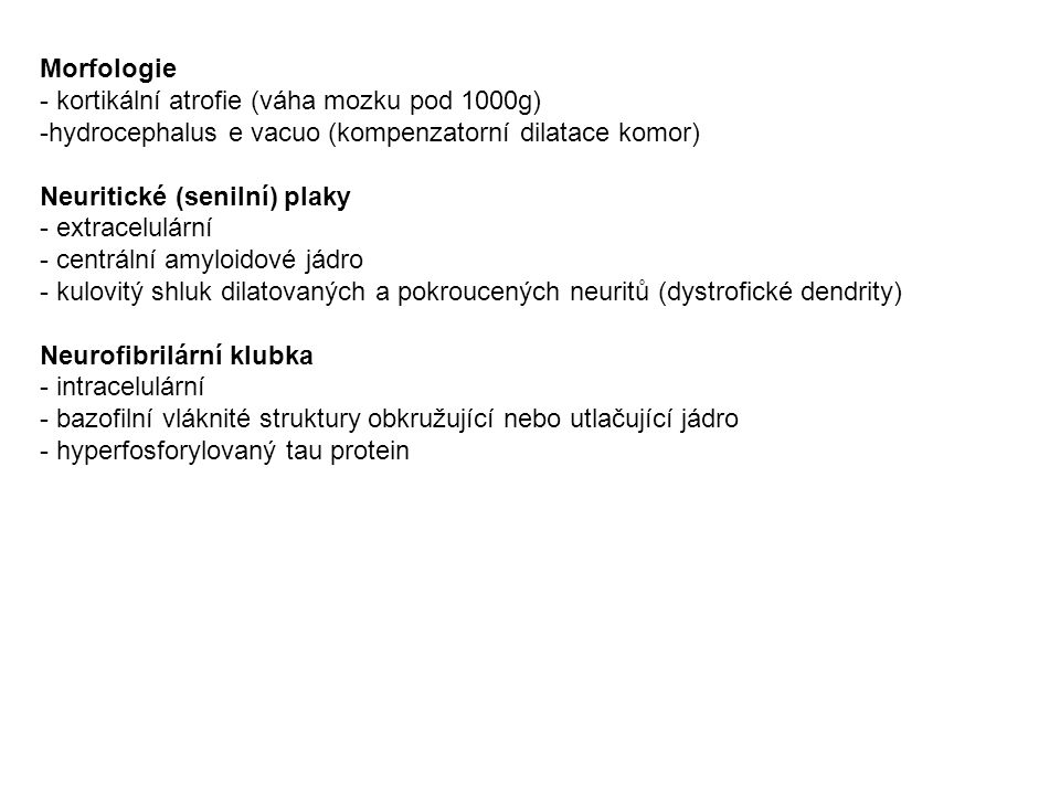 Morfologie - kortikální atrofie (váha mozku pod 1000g) hydrocephalus e vacuo (kompenzatorní dilatace komor)