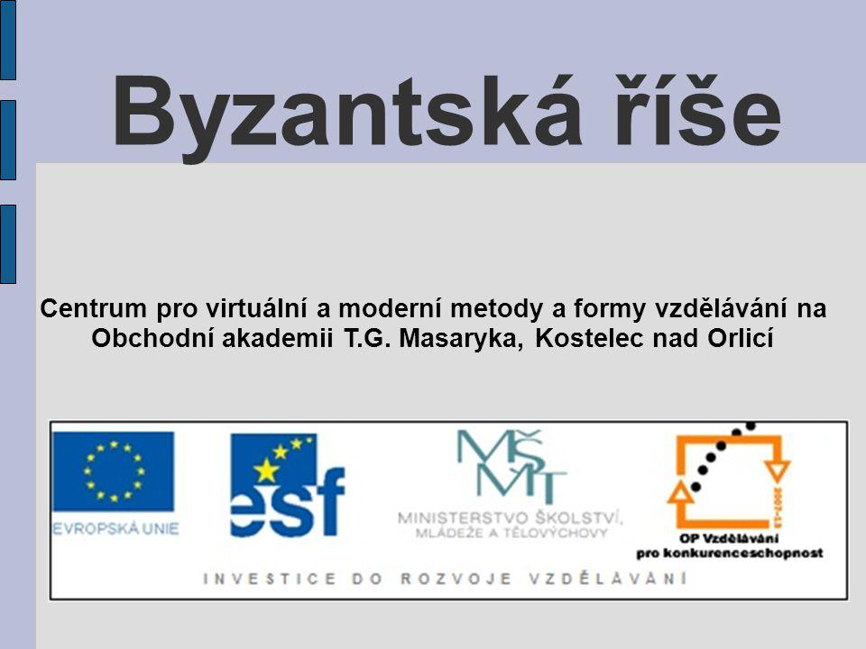 Byzantská říše Centrum pro virtuální a moderní metody a formy vzdělávání na.
