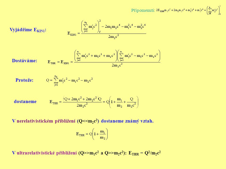 V nerelativistickém přiblížení (Q<<m2c2) dostaneme známý vztah.