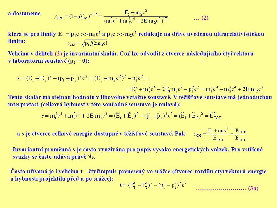 a dostaneme … (2) která se pro limity E1  p1c  m1c2 a p1c  m2c2 redukuje na dříve uvedenou ultrarelativistickou.