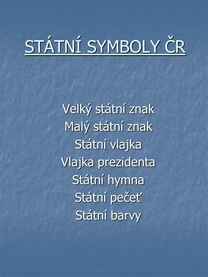 STÁTNÍ SYMBOLY ČR Velký státní znak Malý státní znak Státní vlajka