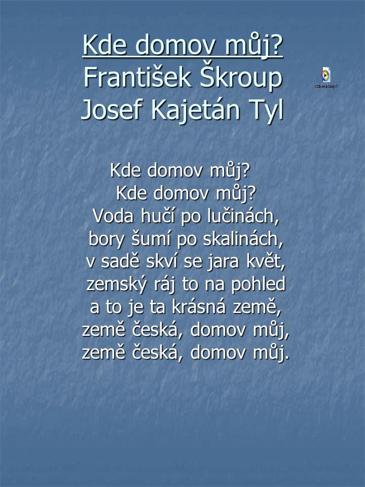 Kde domov můj František Škroup Josef Kajetán Tyl