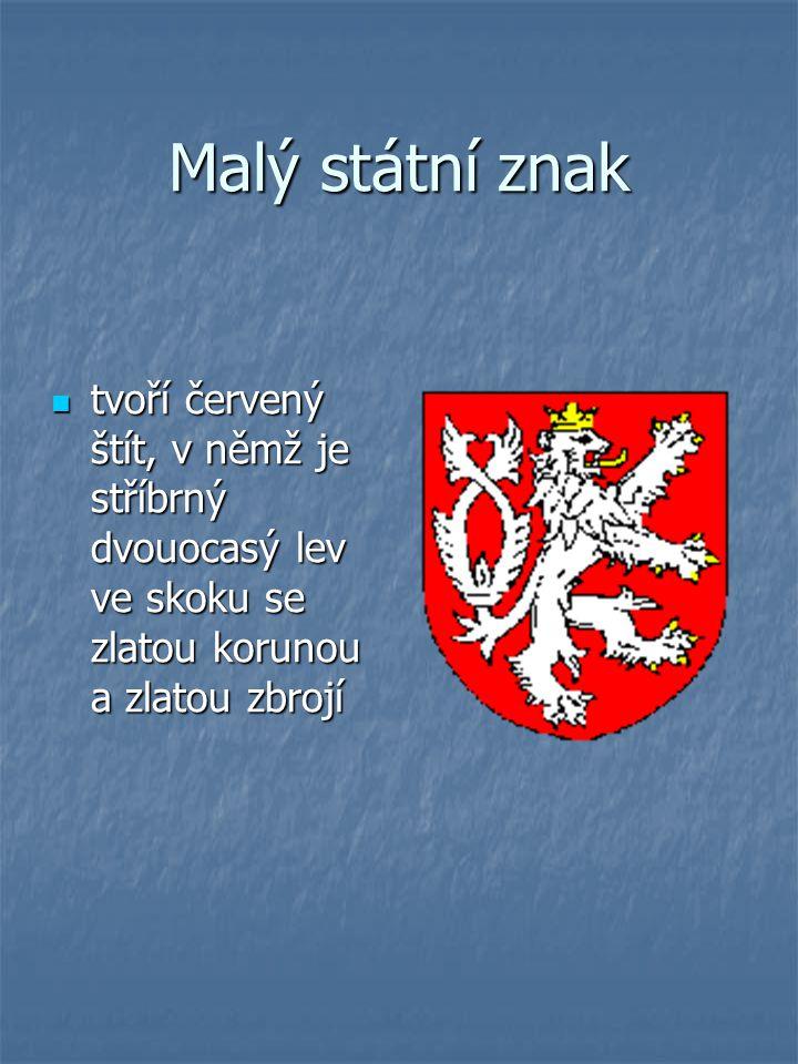Malý státní znak tvoří červený štít, v němž je stříbrný dvouocasý lev ve skoku se zlatou korunou a zlatou zbrojí.