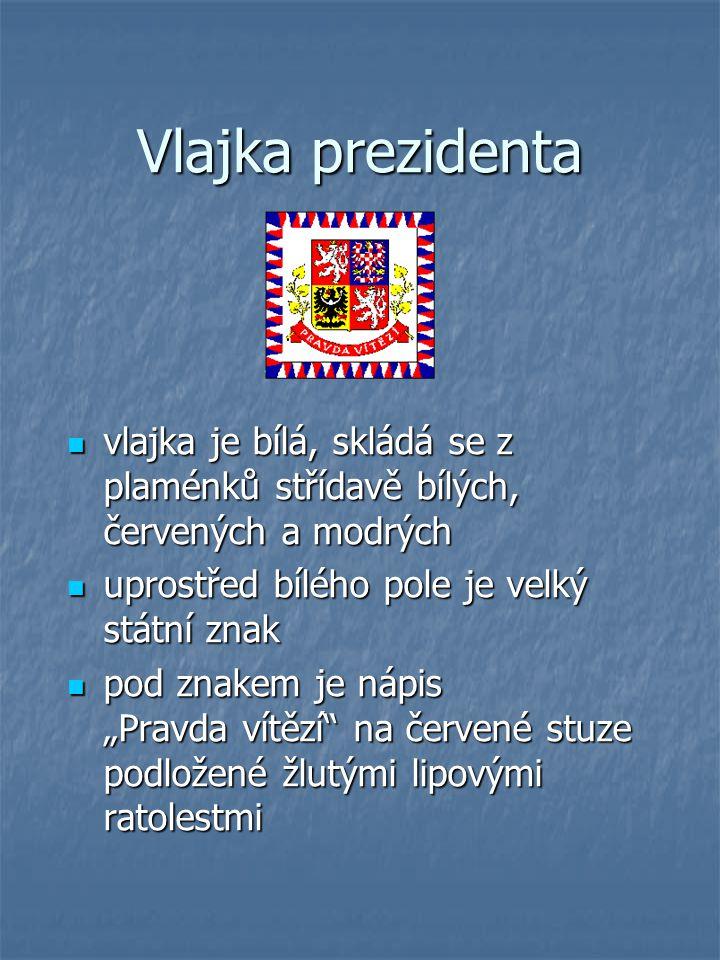 Vlajka prezidenta vlajka je bílá, skládá se z plaménků střídavě bílých, červených a modrých. uprostřed bílého pole je velký státní znak.