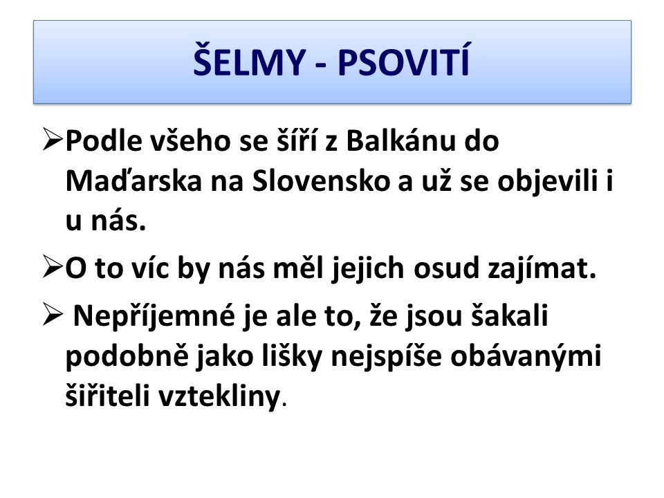 ŠELMY - PSOVITÍ Podle všeho se šíří z Balkánu do Maďarska na Slovensko a už se objevili i u nás. O to víc by nás měl jejich osud zajímat.