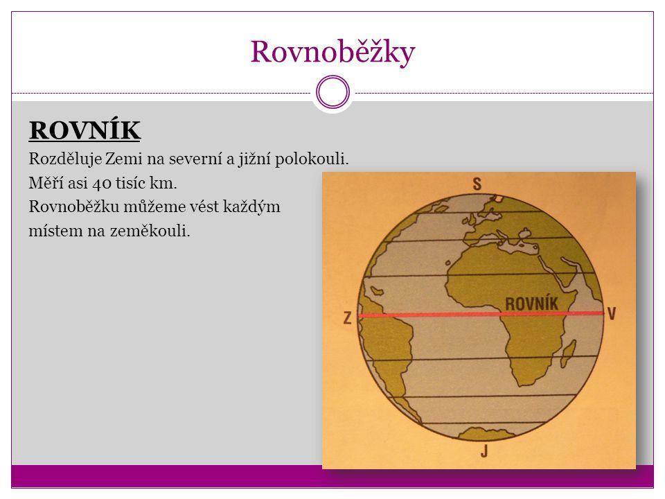 Rovnoběžky ROVNÍK Rozděluje Zemi na severní a jižní polokouli.