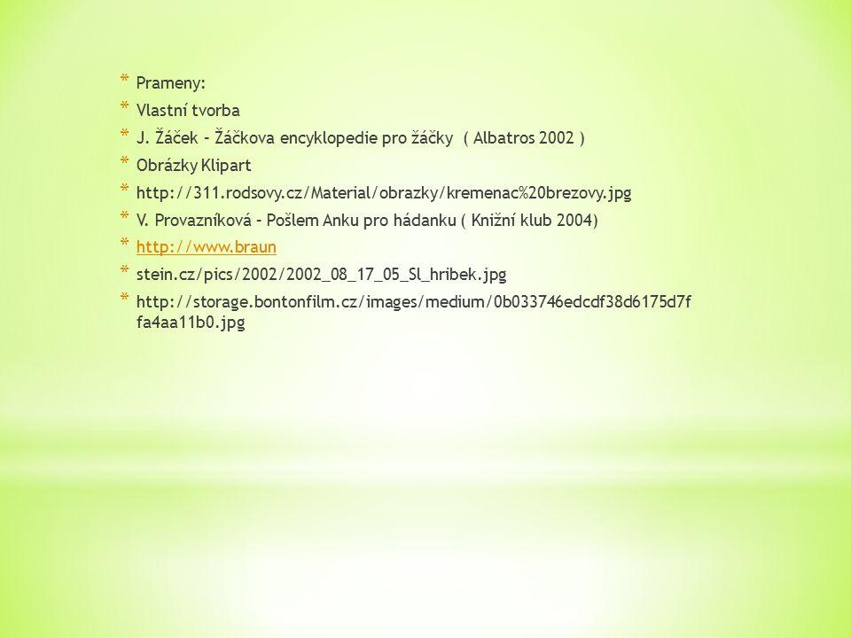 Prameny: Vlastní tvorba. J. Žáček – Žáčkova encyklopedie pro žáčky ( Albatros 2002 ) Obrázky Klipart.