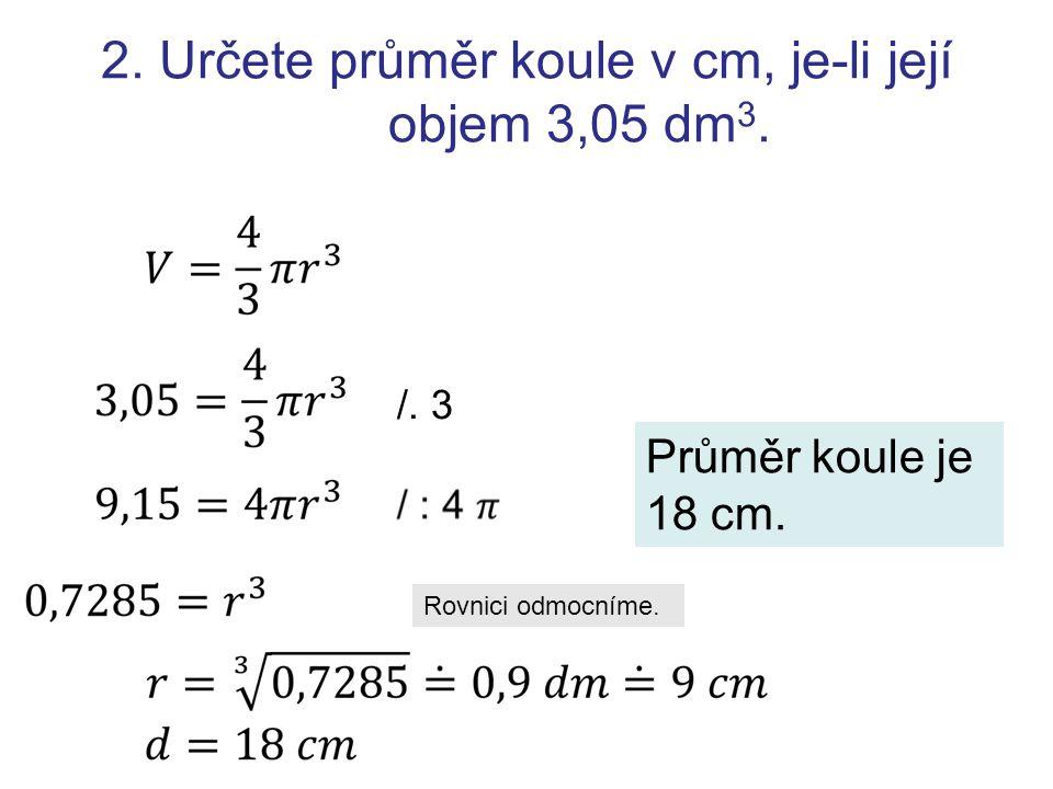 2. Určete průměr koule v cm, je-li její objem 3,05 dm3.
