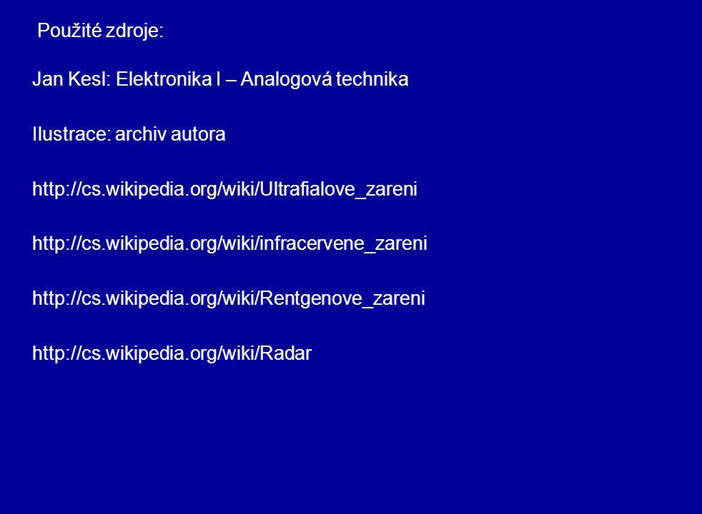 Použité zdroje: Jan Kesl: Elektronika I – Analogová technika. Ilustrace: archiv autora. http://cs.wikipedia.org/wiki/Ultrafialove_zareni.