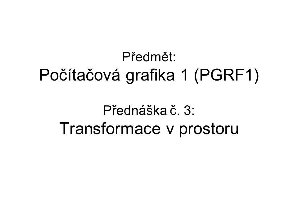 Předmět: Počítačová grafika 1 (PGRF1) Přednáška č
