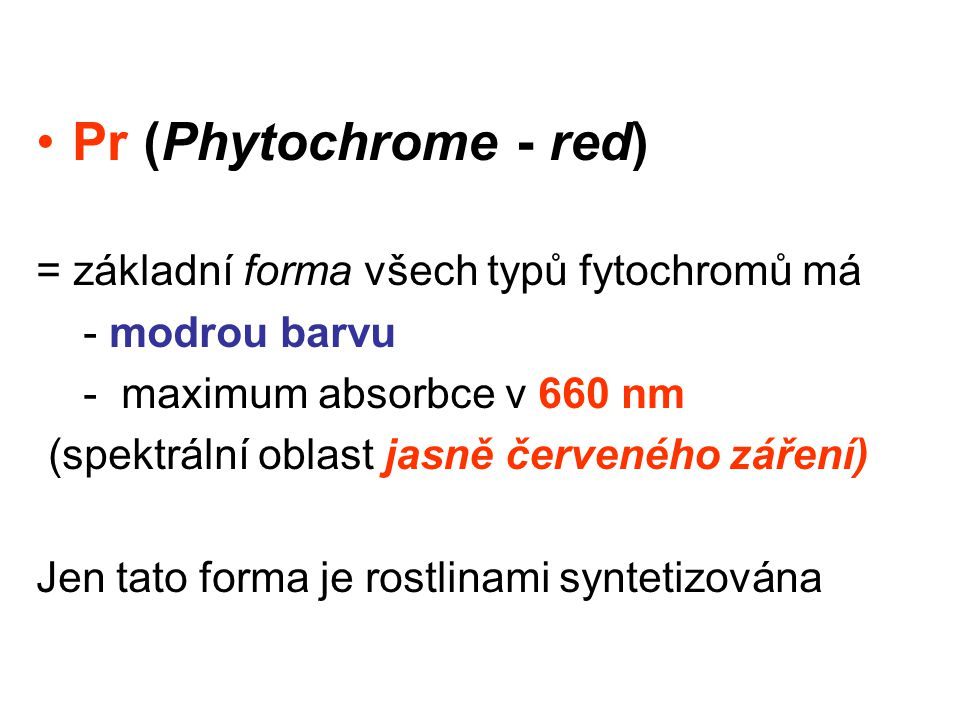 Pr (Phytochrome - red) = základní forma všech typů fytochromů má
