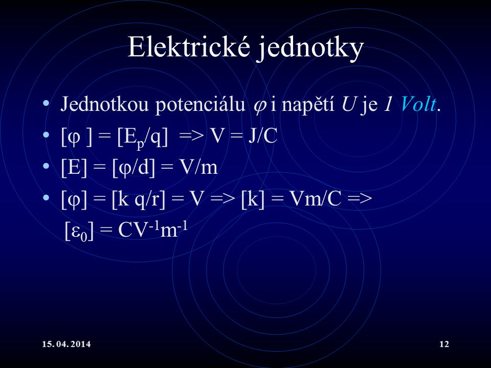 Elektrické jednotky Jednotkou potenciálu  i napětí U je 1 Volt.