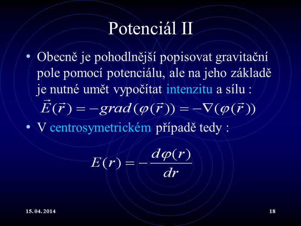 Potenciál II Obecně je pohodlnější popisovat gravitační pole pomocí potenciálu, ale na jeho základě je nutné umět vypočítat intenzitu a sílu :
