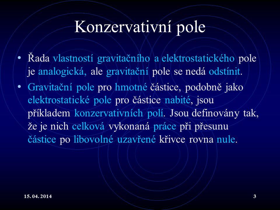 Konzervativní pole Řada vlastností gravitačního a elektrostatického pole je analogická, ale gravitační pole se nedá odstínit.