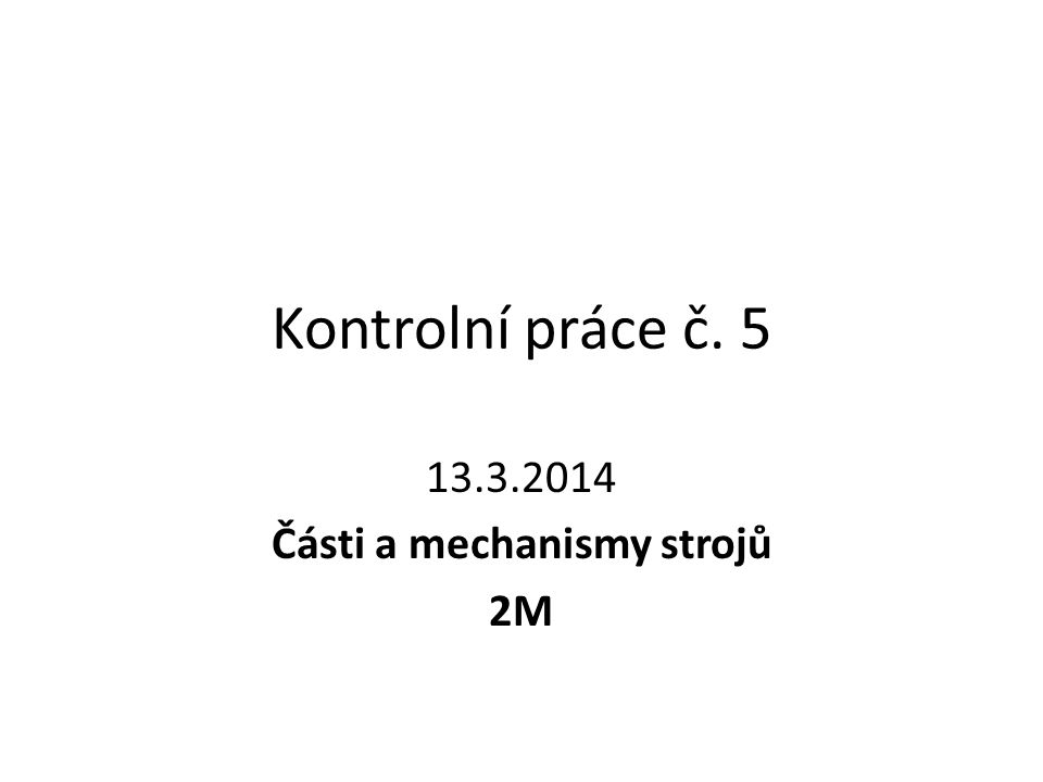 13.3.2014 Části a mechanismy strojů 2M