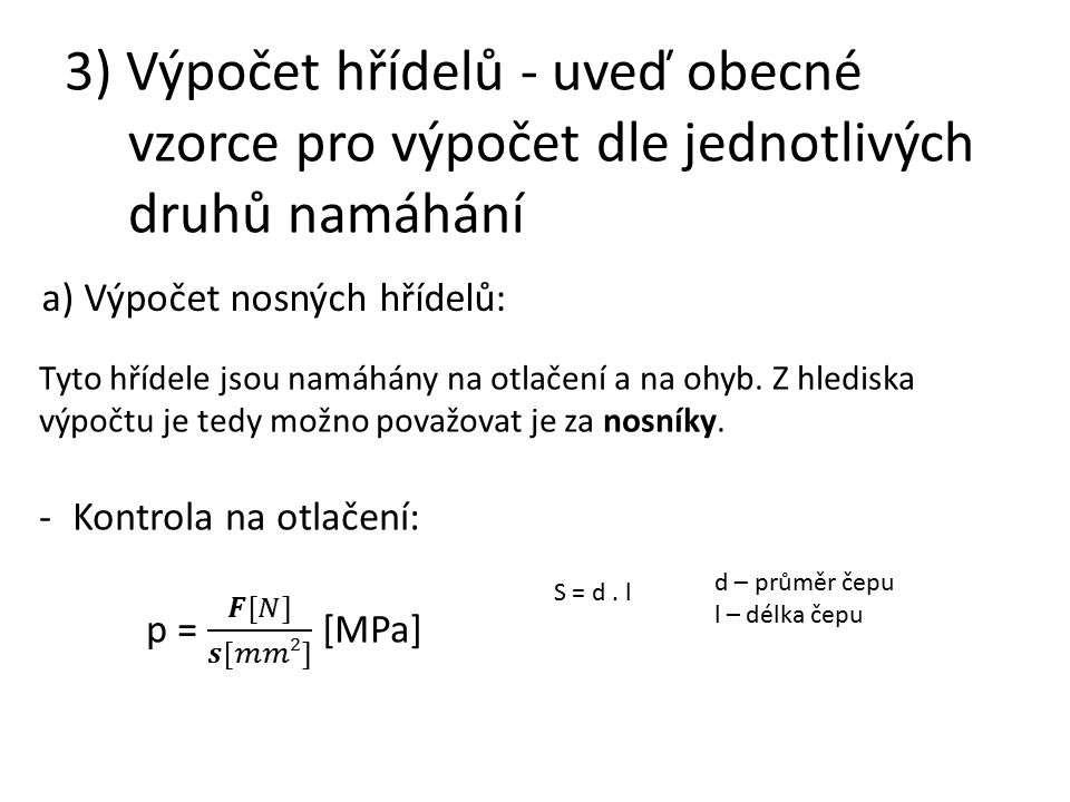 3) Výpočet hřídelů - uveď obecné vzorce pro výpočet dle jednotlivých druhů namáhání
