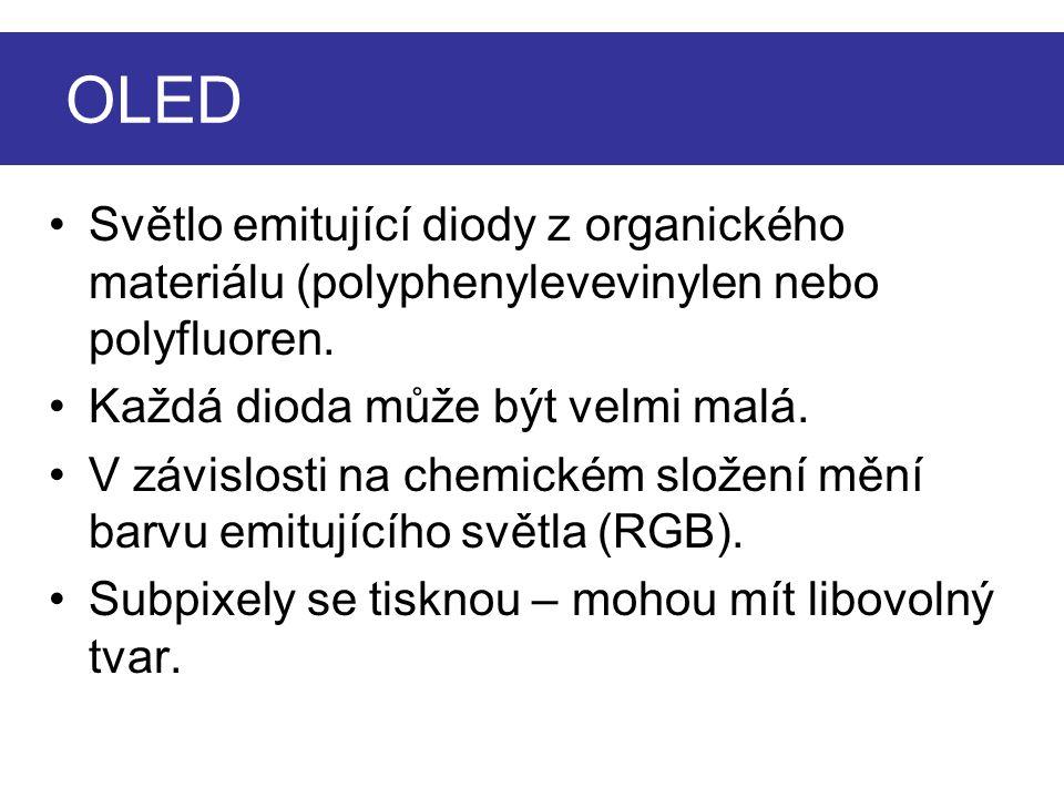 OLED Světlo emitující diody z organického materiálu (polyphenylevevinylen nebo polyfluoren. Každá dioda může být velmi malá.