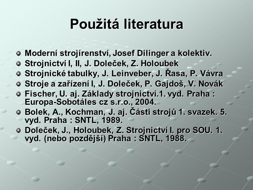 Použitá literatura Moderní strojírenství, Josef Dilinger a kolektiv.