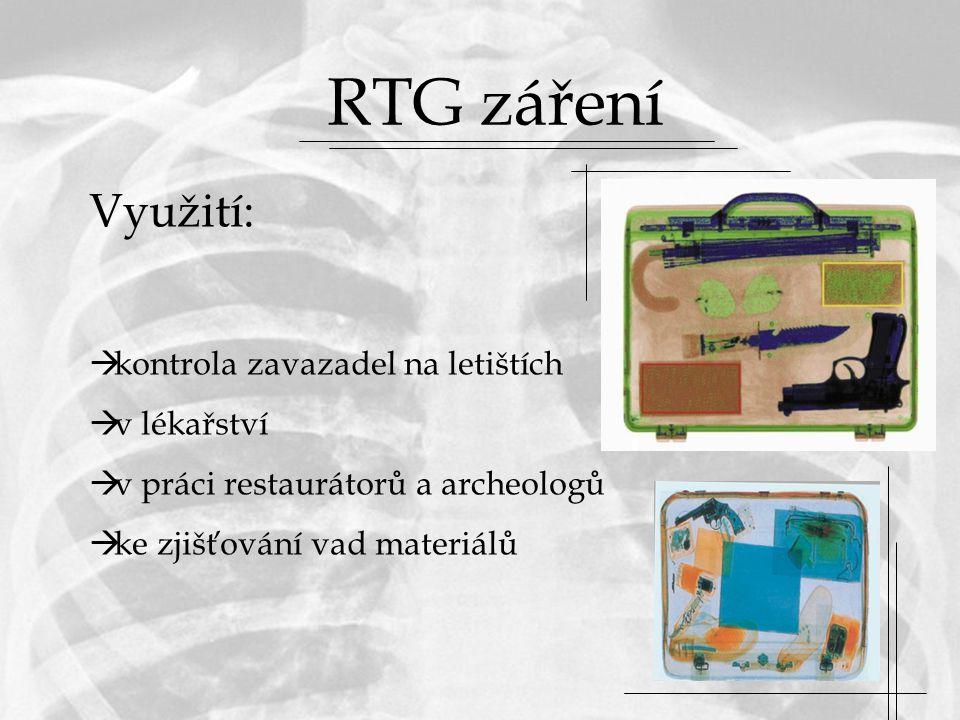 RTG záření Využití: kontrola zavazadel na letištích v lékařství