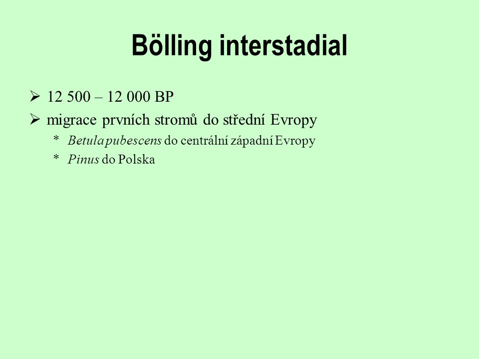 Bölling interstadial 12 500 – 12 000 BP