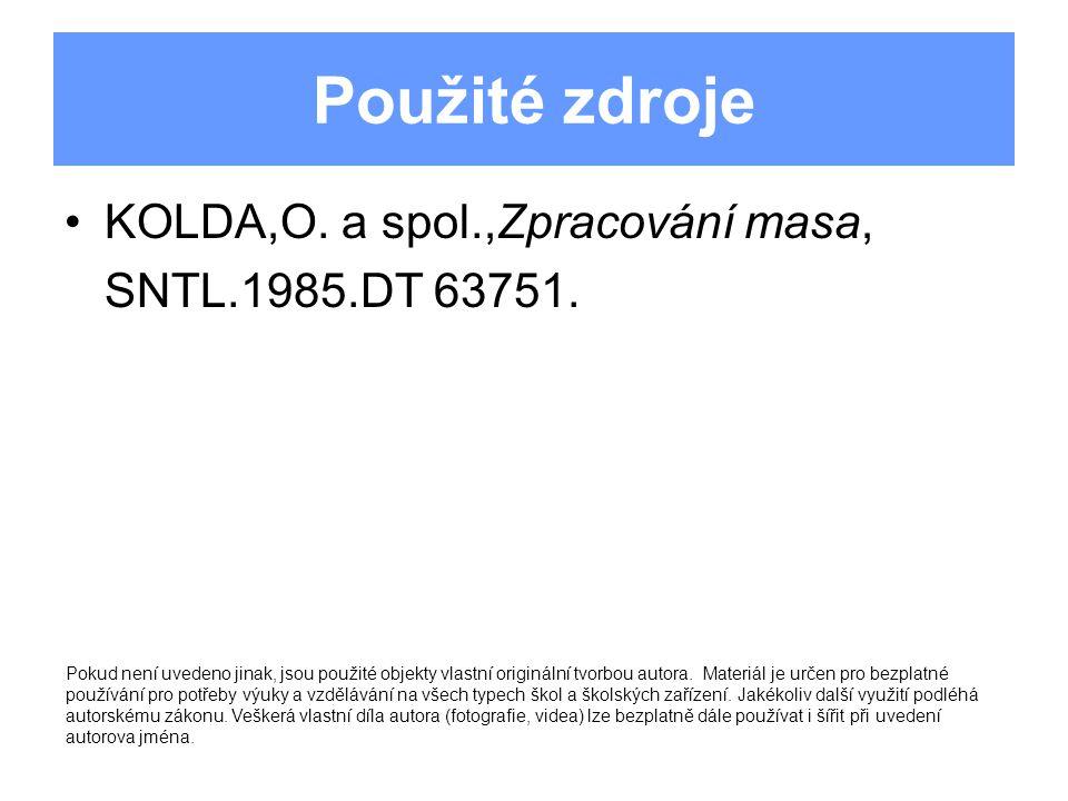 Použité zdroje KOLDA,O. a spol.,Zpracování masa, SNTL.1985.DT 63751.