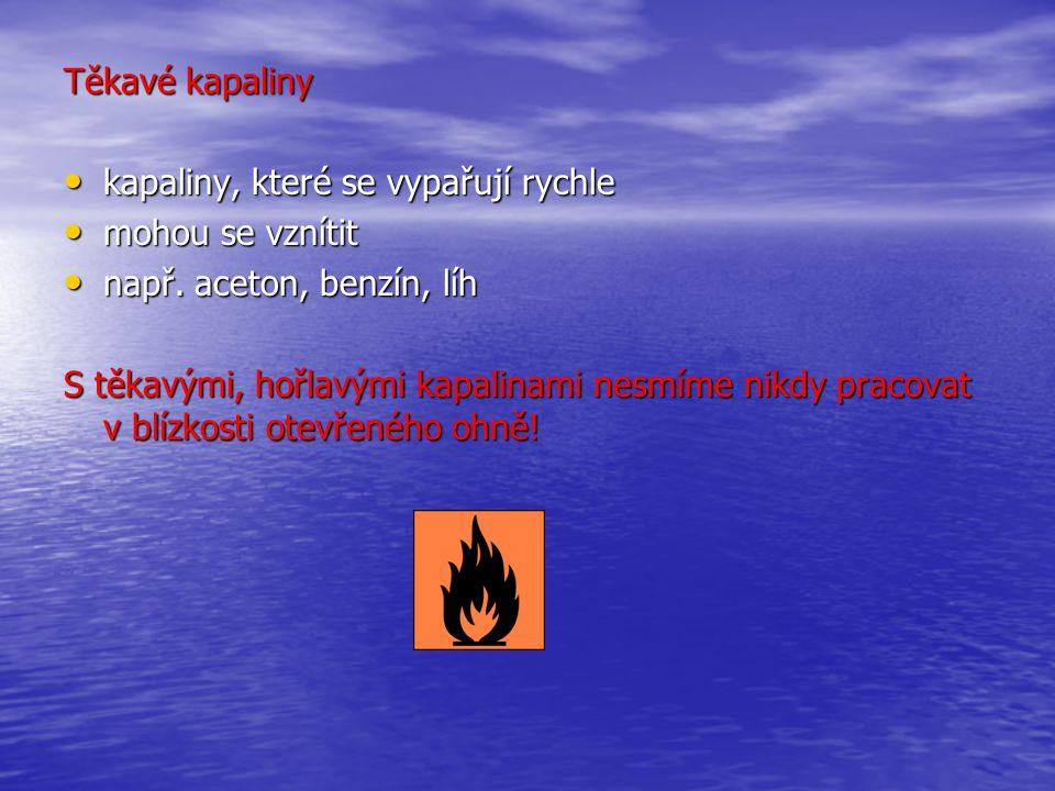 Těkavé kapaliny kapaliny, které se vypařují rychle. mohou se vznítit. např. aceton, benzín, líh.