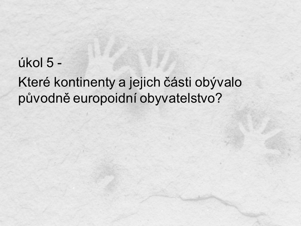 úkol 5 - Které kontinenty a jejich části obývalo původně europoidní obyvatelstvo