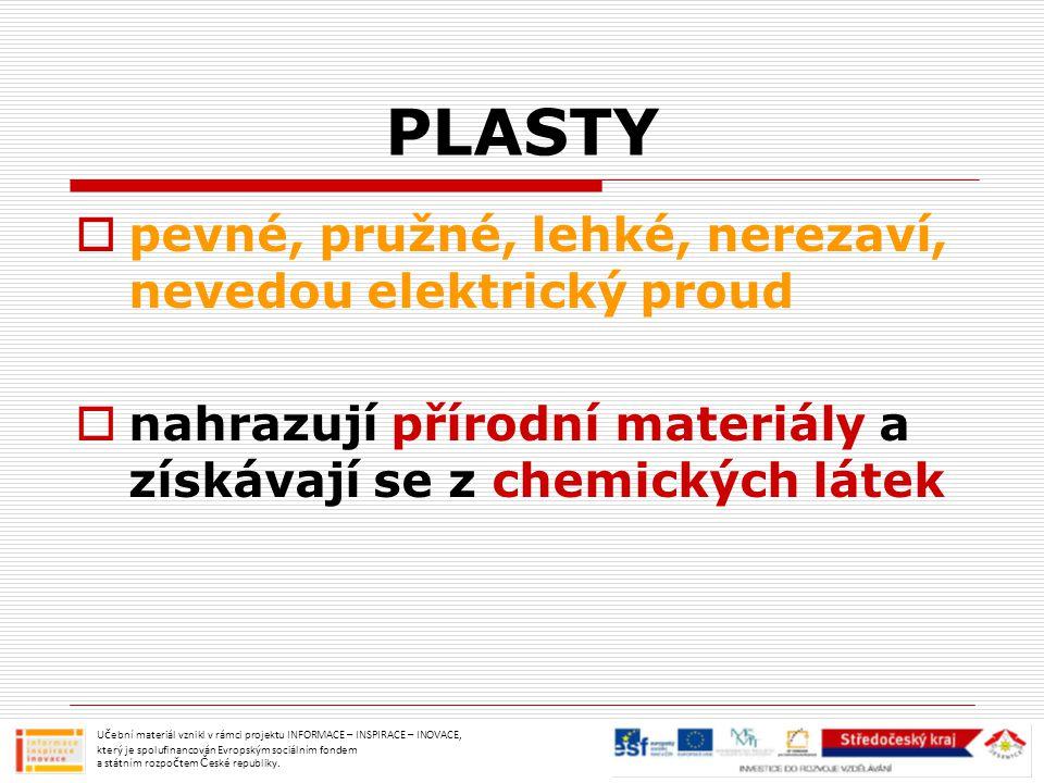 PLASTY pevné, pružné, lehké, nerezaví, nevedou elektrický proud