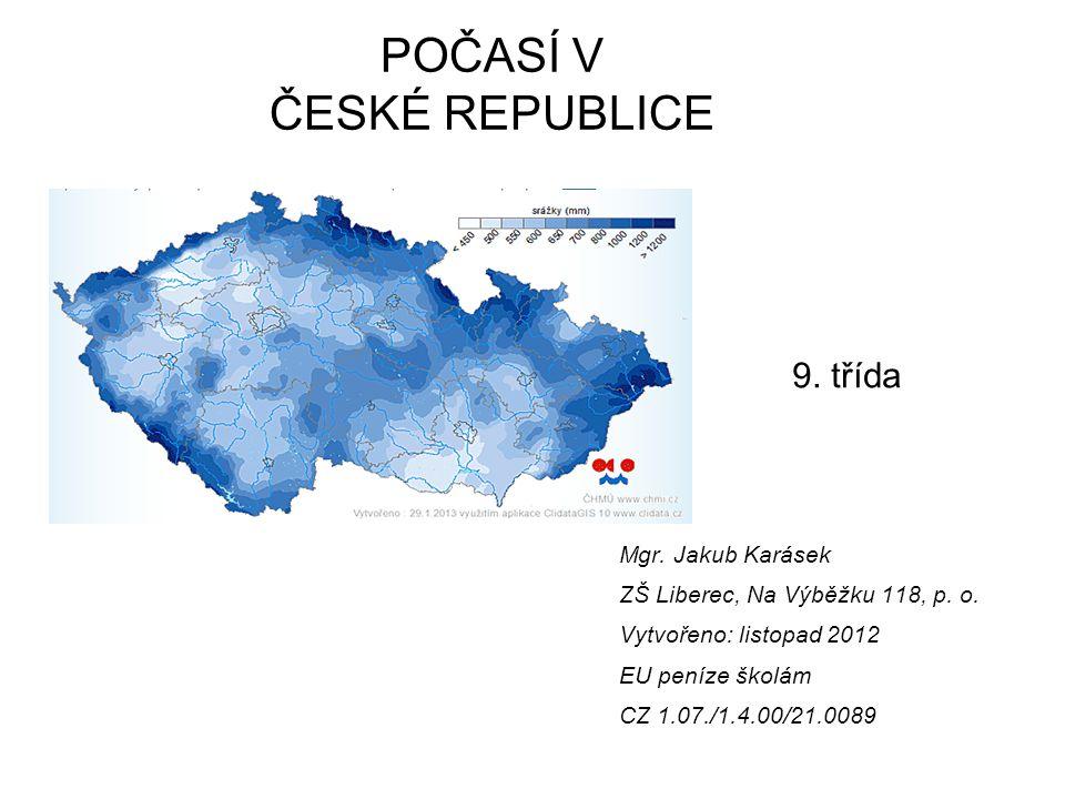 POČASÍ V ČESKÉ REPUBLICE 9. třída Mgr. Jakub Karásek