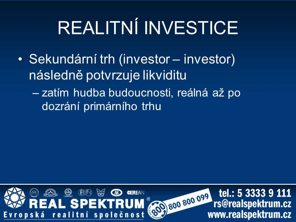 REALITNÍ INVESTICE Sekundární trh (investor – investor) následně potvrzuje likviditu.