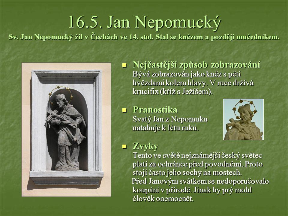 16. 5. Jan Nepomucký Sv. Jan Nepomucký žil v Čechách ve 14. stol