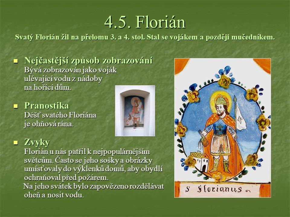 4. 5. Florián Svatý Florián žil na přelomu 3. a 4. stol