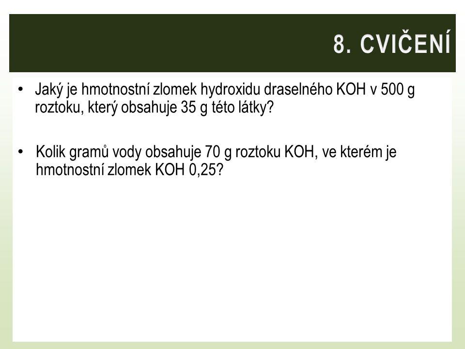 8. CVIČENÍ Jaký je hmotnostní zlomek hydroxidu draselného KOH v 500 g roztoku, který obsahuje 35 g této látky