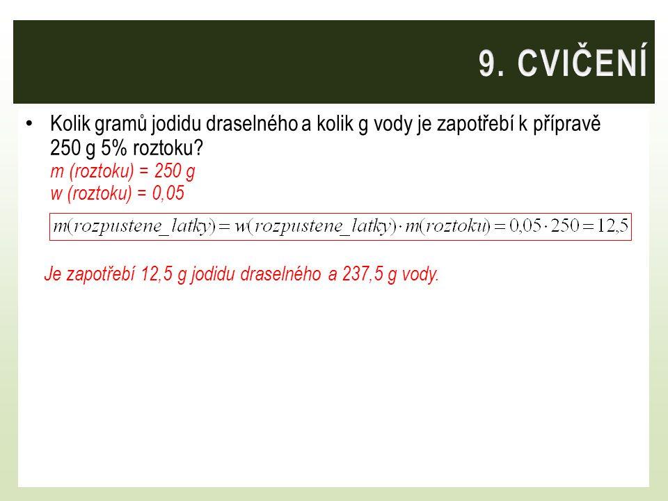 9. CVIČENÍ Kolik gramů jodidu draselného a kolik g vody je zapotřebí k přípravě 250 g 5% roztoku m (roztoku) = 250 g w (roztoku) = 0,05.