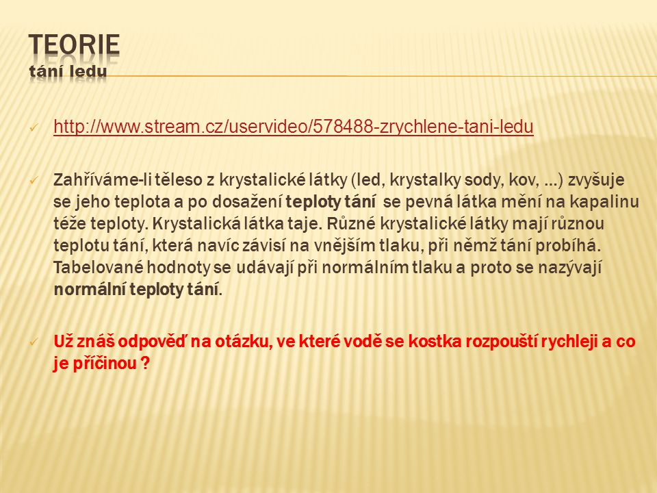 Teorie tání ledu http://www.stream.cz/uservideo/578488-zrychlene-tani-ledu.