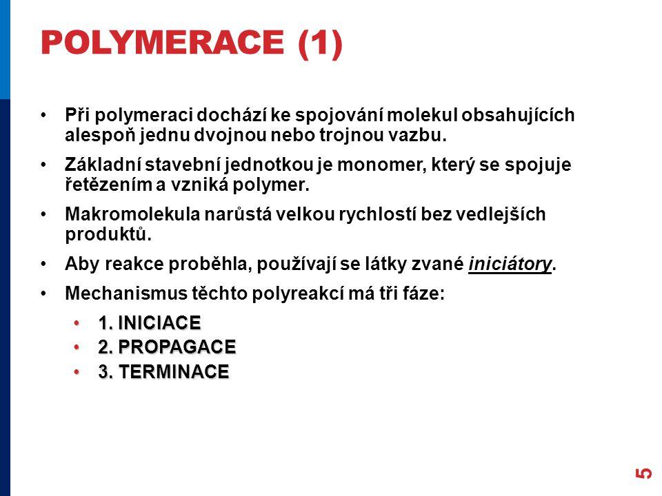 POLYMERACE (1) Při polymeraci dochází ke spojování molekul obsahujících alespoň jednu dvojnou nebo trojnou vazbu.