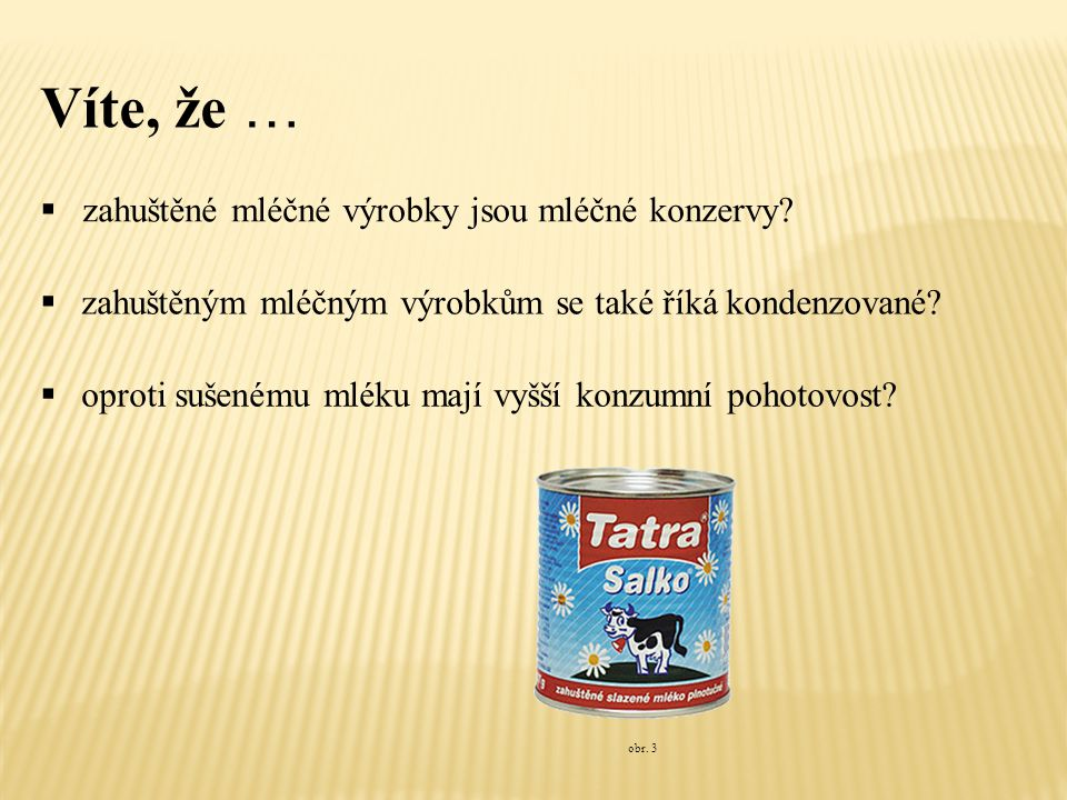 Víte, že … zahuštěné mléčné výrobky jsou mléčné konzervy