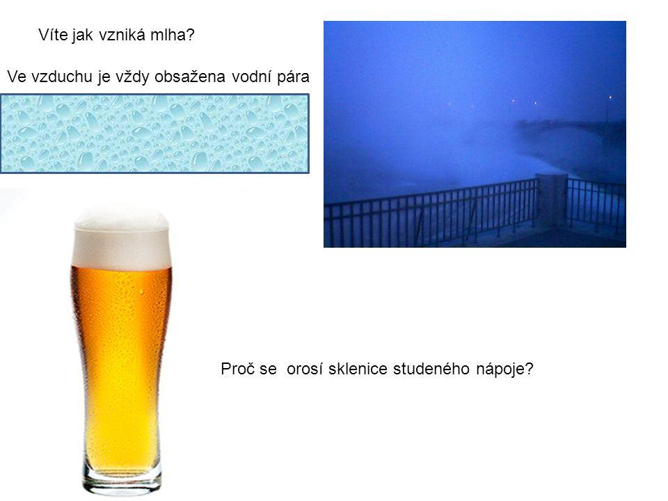 Víte jak vzniká mlha Ve vzduchu je vždy obsažena vodní pára. Když se večer ochladí, stane se vzduch.