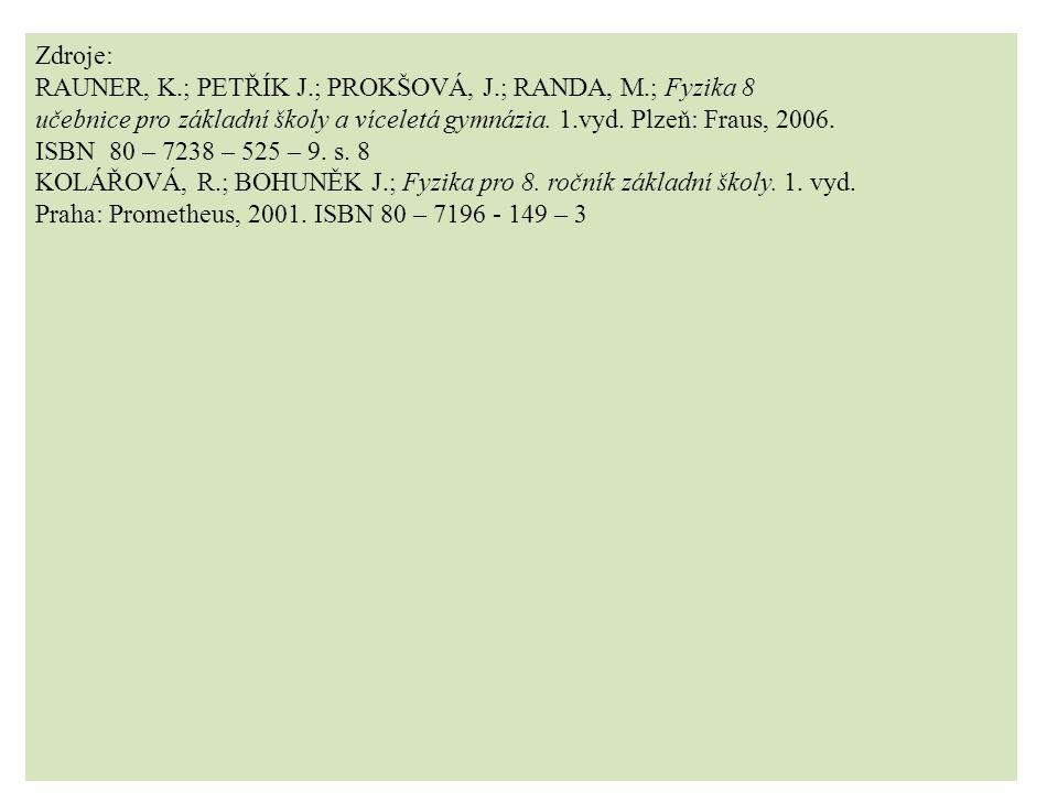 Zdroje: RAUNER, K.; PETŘÍK J.; PROKŠOVÁ, J.; RANDA, M.; Fyzika 8. učebnice pro základní školy a víceletá gymnázia. 1.vyd. Plzeň: Fraus, 2006.