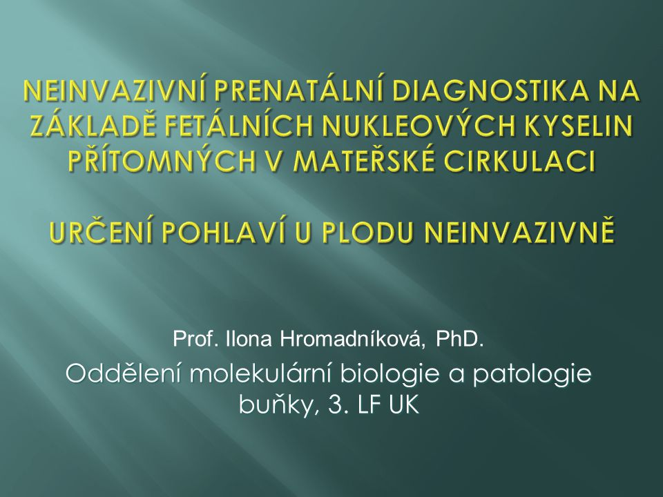 Neinvazivní prenatální diagnostika na základě fetálních nukleových kyselin přítomných v mateřské cirkulaci Určení pohlaví u plodu neinvazivně