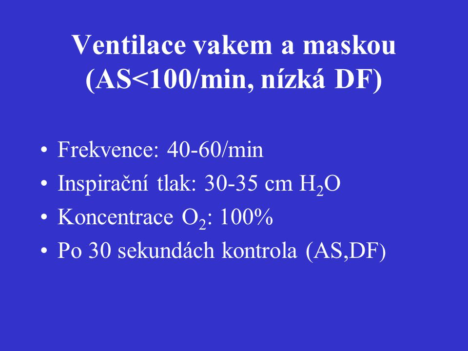 Ventilace vakem a maskou (AS<100/min, nízká DF)