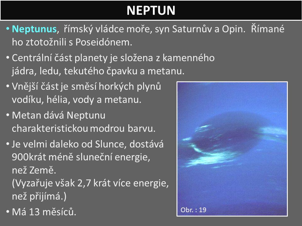 NEPTUN Neptunus, římský vládce moře, syn Saturnův a Opin. Římané ho ztotožnili s Poseidónem.